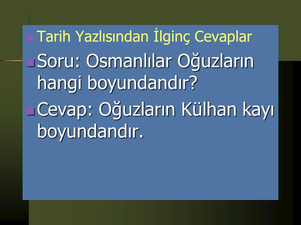 Soru: Osmanlılar Oğuzların hangi boyundandır
