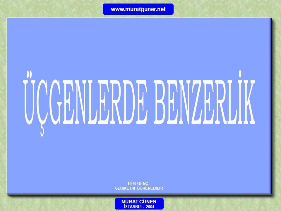 ÜÇGENLERDE BENZERLİK www.muratguner.net MURAT GÜNER HER GENÇ