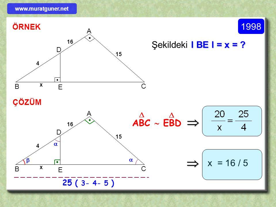   1998 Şekildeki l BE l = x = ABC  EBD x = 16 / 5 ÖRNEK ÇÖZÜM  