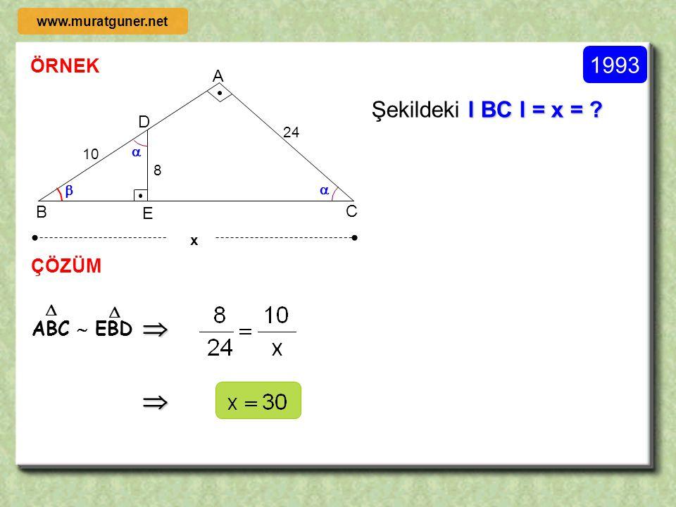   1993 Şekildeki l BC l = x = ÖRNEK ÇÖZÜM ABC  EBD A D B C E  