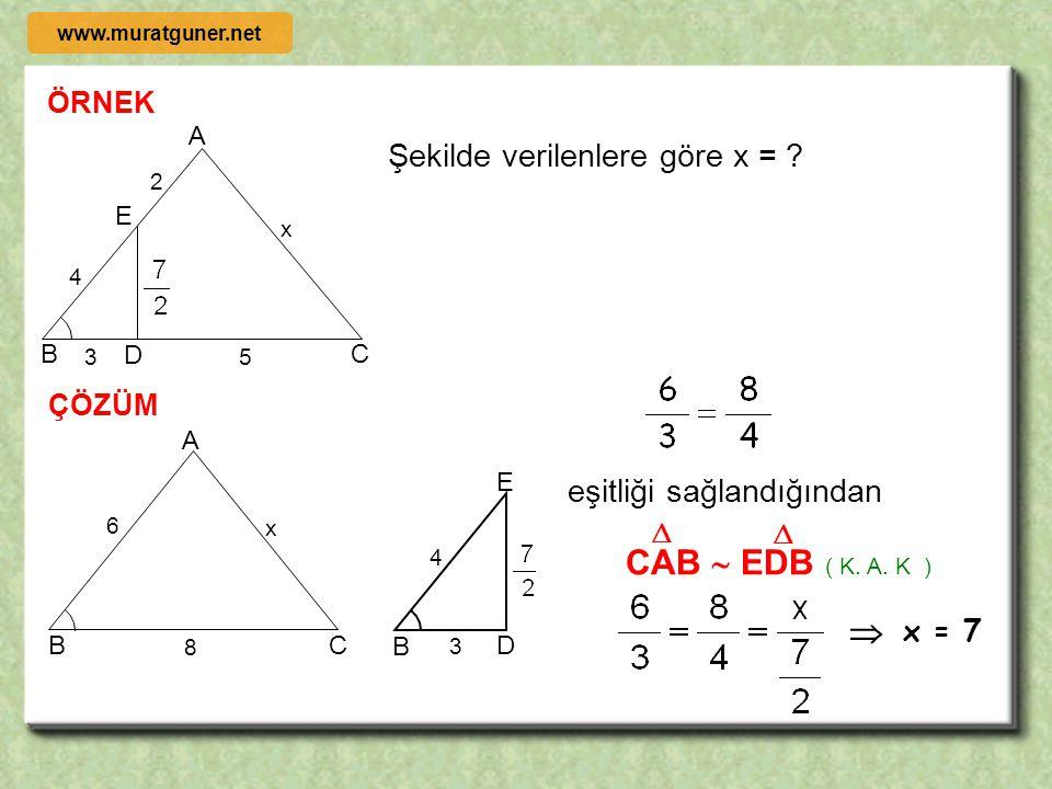 CAB  EDB  Şekilde verilenlere göre x = eşitliği sağlandığından