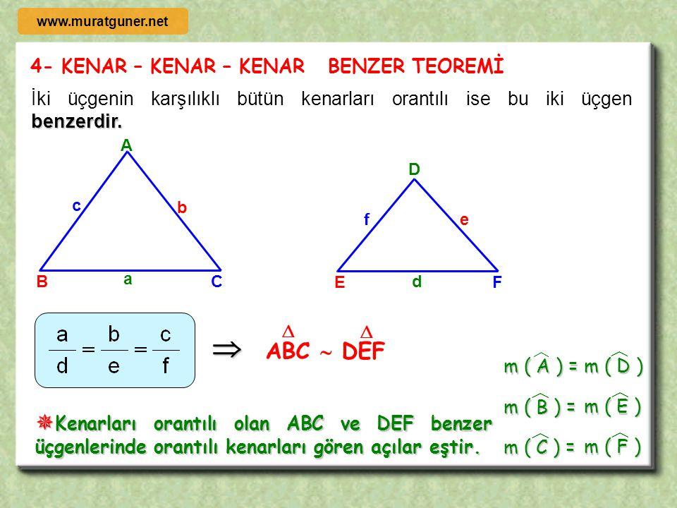 www.muratguner.net 4- KENAR – KENAR – KENAR BENZER TEOREMİ. İki üçgenin karşılıklı bütün kenarları orantılı ise bu iki üçgen benzerdir.