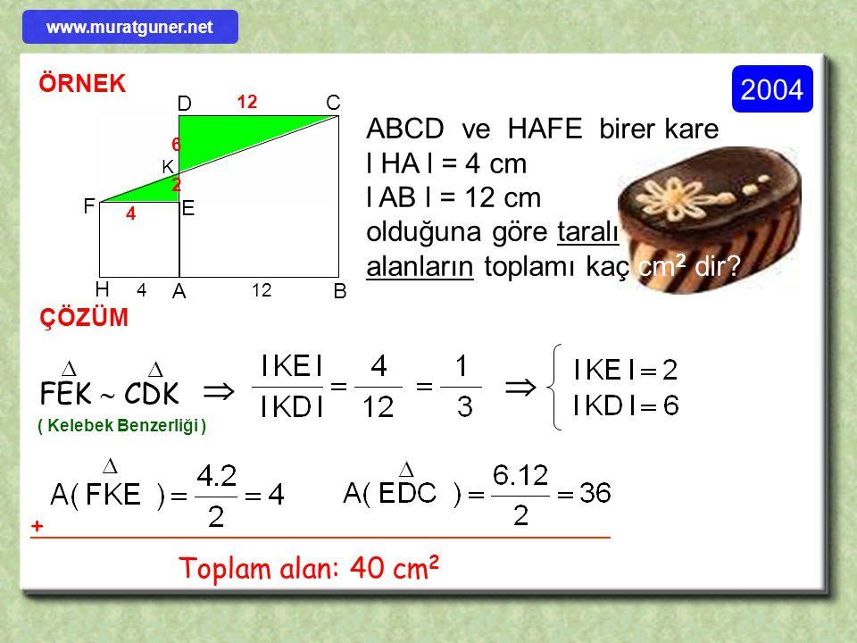   2004 ABCD ve HAFE birer kare l HA l = 4 cm l AB l = 12 cm