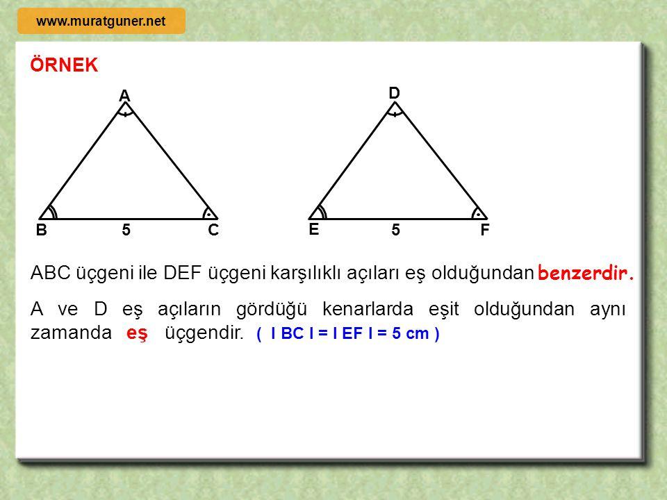 ABC üçgeni ile DEF üçgeni karşılıklı açıları eş olduğundan benzerdir.