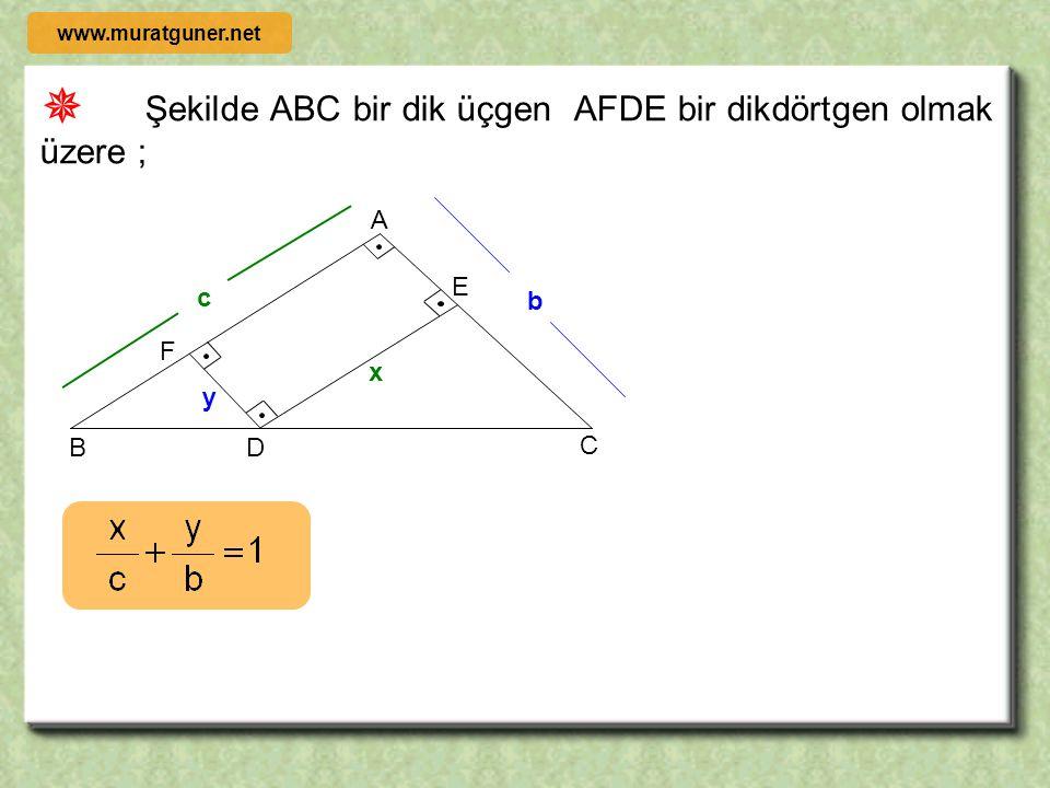  Şekilde ABC bir dik üçgen AFDE bir dikdörtgen olmak üzere ; B D C F