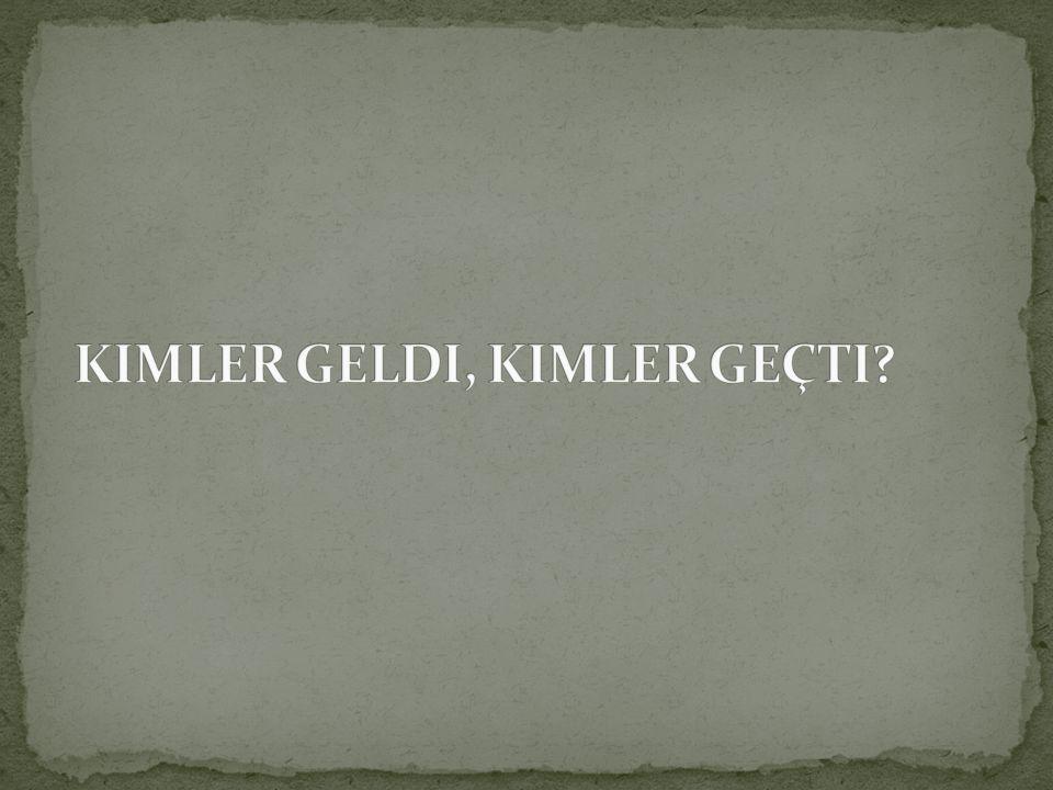 KIMLER GELDI, KIMLER GEÇTI