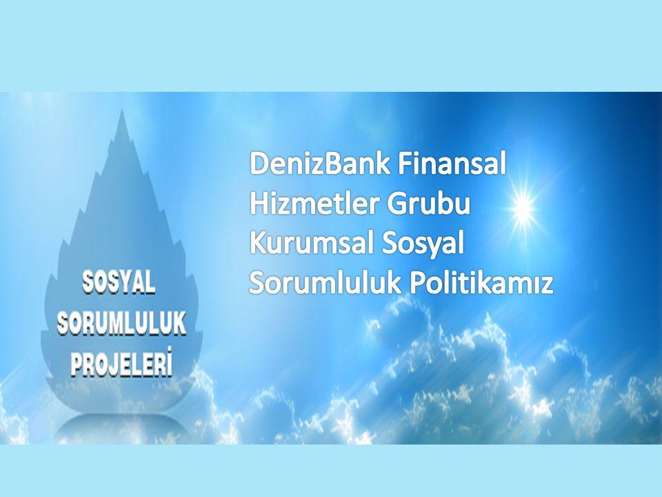 DenizBank Finansal Hizmetler Grubu Kurumsal Sosyal Sorumluluk Politikamız