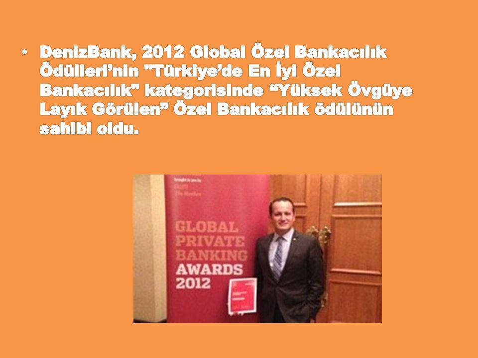 DenizBank, 2012 Global Özel Bankacılık Ödülleri'nin Türkiye'de En İyi Özel Bankacılık kategorisinde Yüksek Övgüye Layık Görülen Özel Bankacılık ödülünün sahibi oldu.