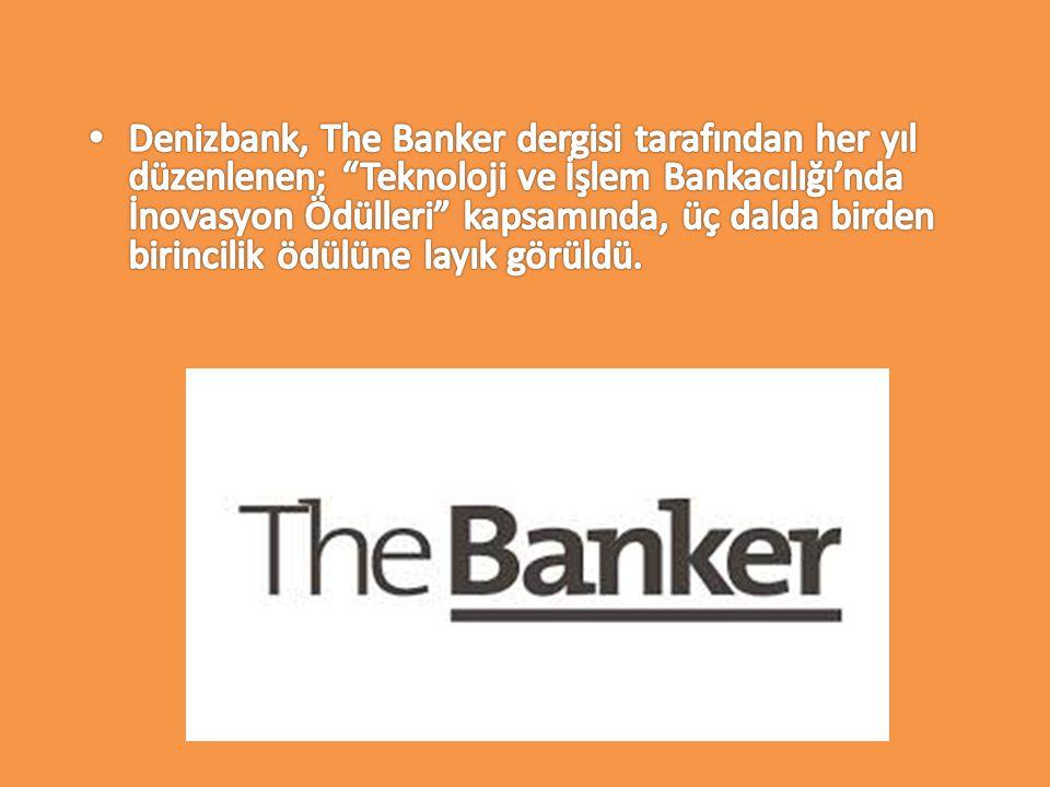 Denizbank, The Banker dergisi tarafından her yıl düzenlenen; Teknoloji ve İşlem Bankacılığı'nda İnovasyon Ödülleri kapsamında, üç dalda birden birincilik ödülüne layık görüldü.