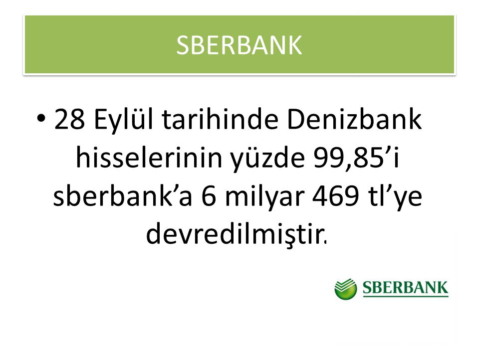 SBERBANK 28 Eylül tarihinde Denizbank hisselerinin yüzde 99,85'i sberbank'a 6 milyar 469 tl'ye devredilmiştir.