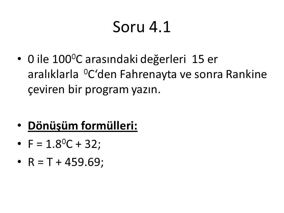 Soru 4.1 0 ile 1000C arasındaki değerleri 15 er aralıklarla 0C'den Fahrenayta ve sonra Rankine çeviren bir program yazın.
