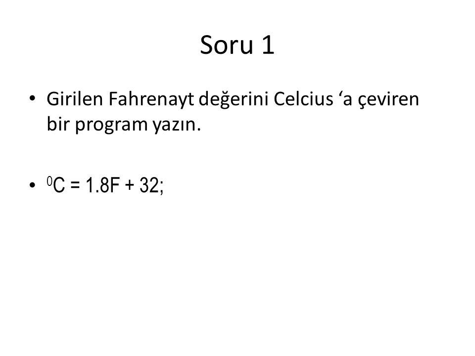 Soru 1 Girilen Fahrenayt değerini Celcius 'a çeviren bir program yazın. 0C = 1.8F + 32;