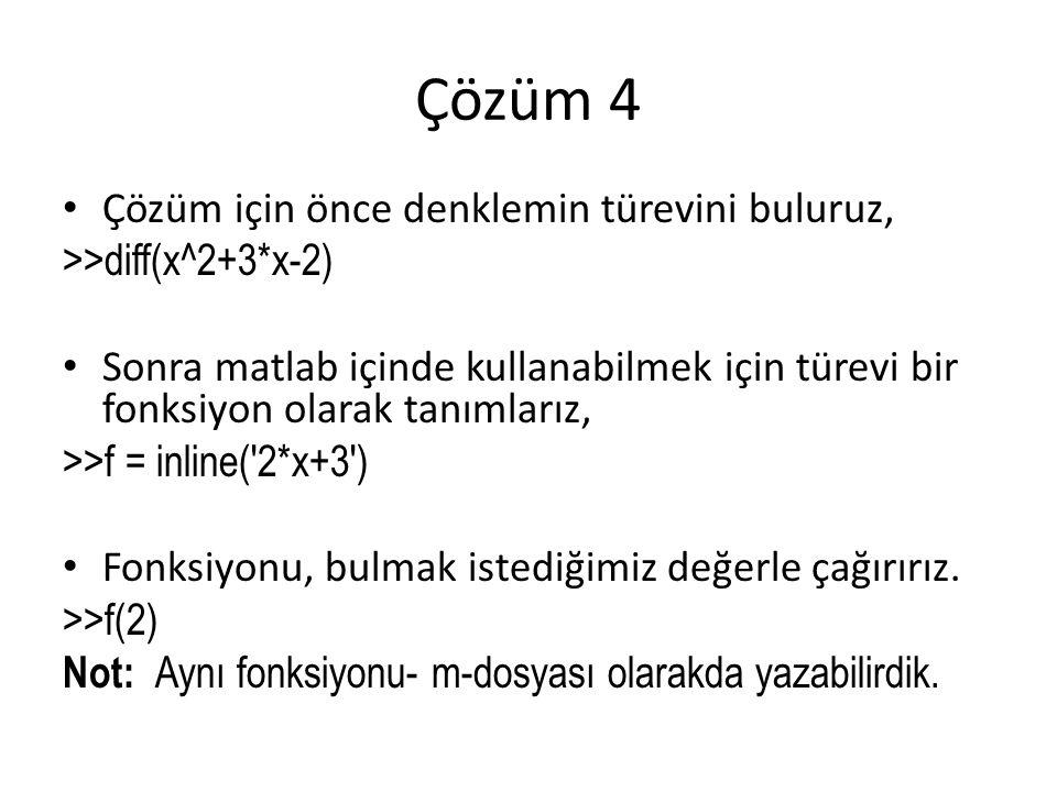 Çözüm 4 Çözüm için önce denklemin türevini buluruz,