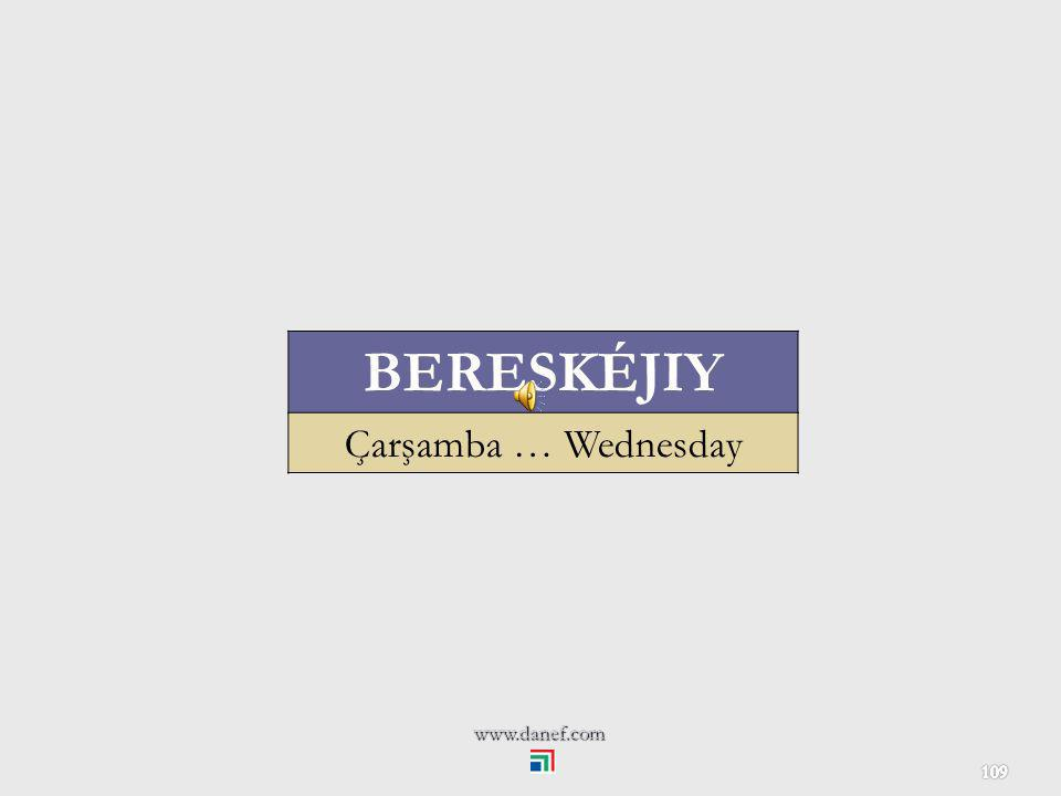 BERESKÉJIY Çarşamba … Wednesday www.danef.com