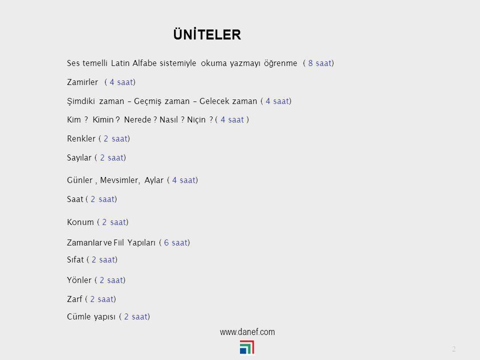 ÜNİTELER Ses temelli Latin Alfabe sistemiyle okuma yazmayı öğrenme ( 8 saat) Zamirler ( 4 saat)