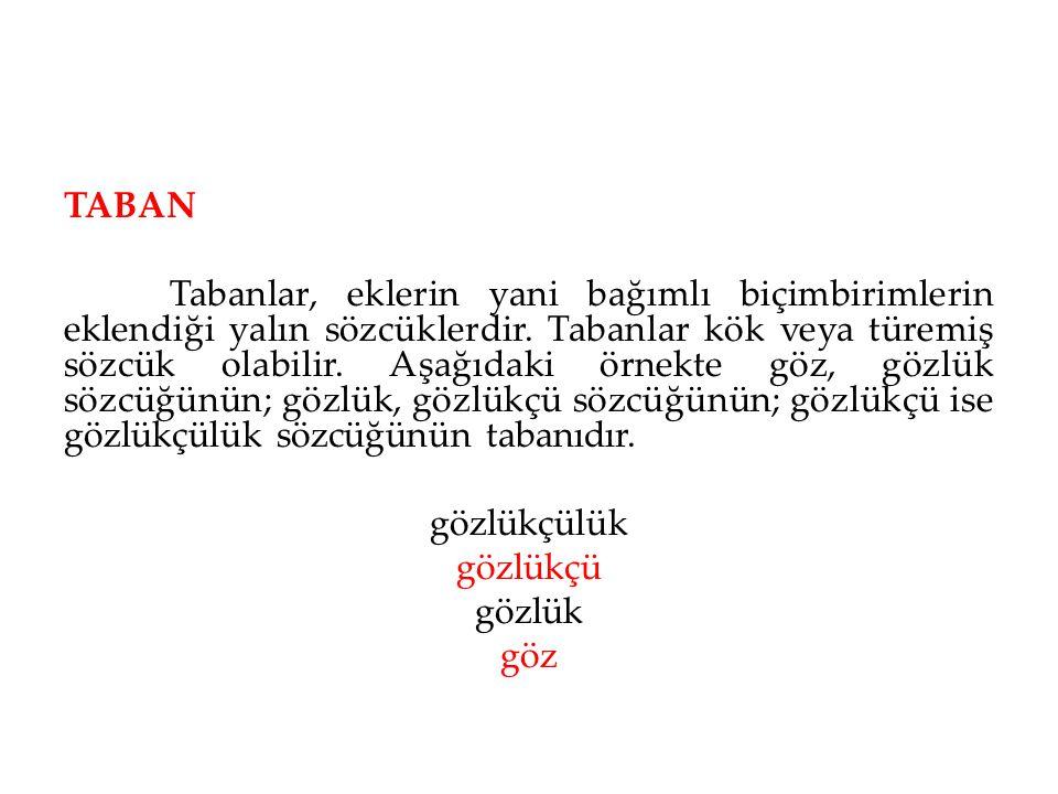 TABAN Tabanlar, eklerin yani bağımlı biçimbirimlerin eklendiği yalın sözcüklerdir.
