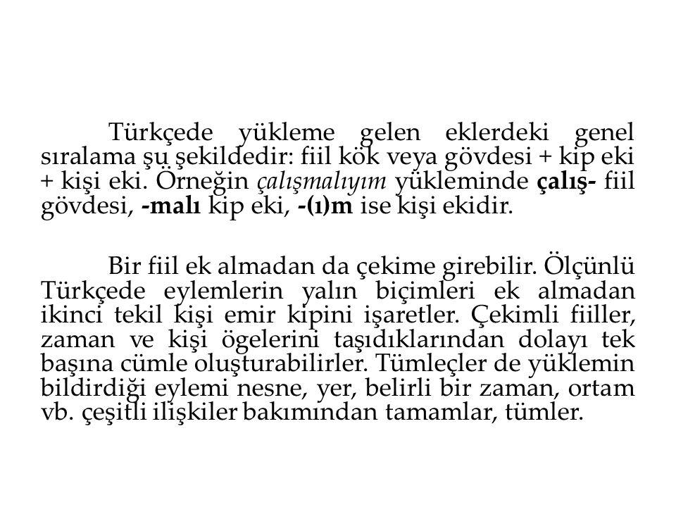 Türkçede yükleme gelen eklerdeki genel sıralama şu şekildedir: fiil kök veya gövdesi + kip eki + kişi eki. Örneğin çalışmalıyım yükleminde çalış- fiil gövdesi, -malı kip eki, -(ı)m ise kişi ekidir.