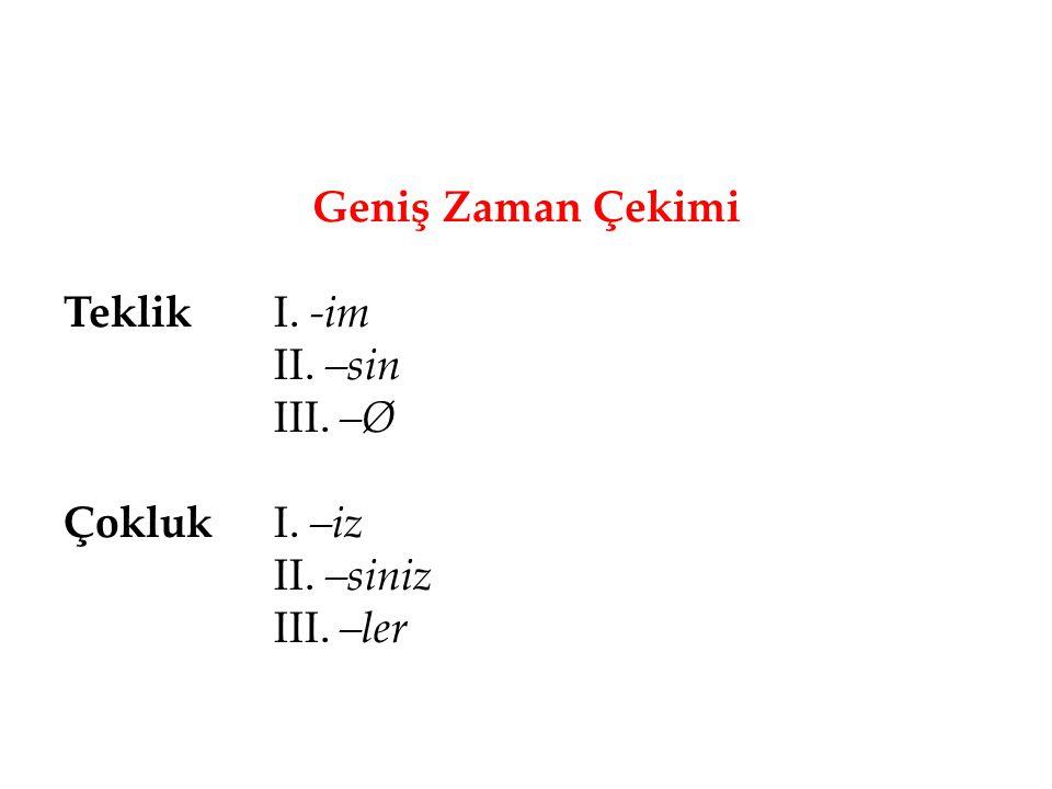 Geniş Zaman Çekimi Teklik I. -im II. –sin III. –Ø Çokluk I. –iz II. –siniz III. –ler