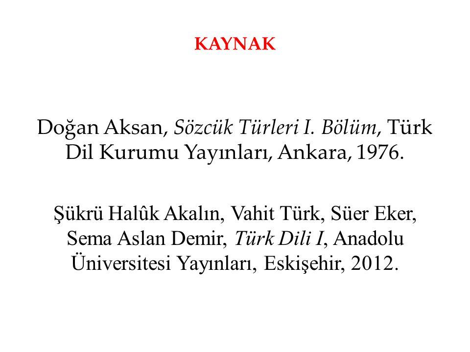 KAYNAK Doğan Aksan, Sözcük Türleri I. Bölüm, Türk Dil Kurumu Yayınları, Ankara, 1976.