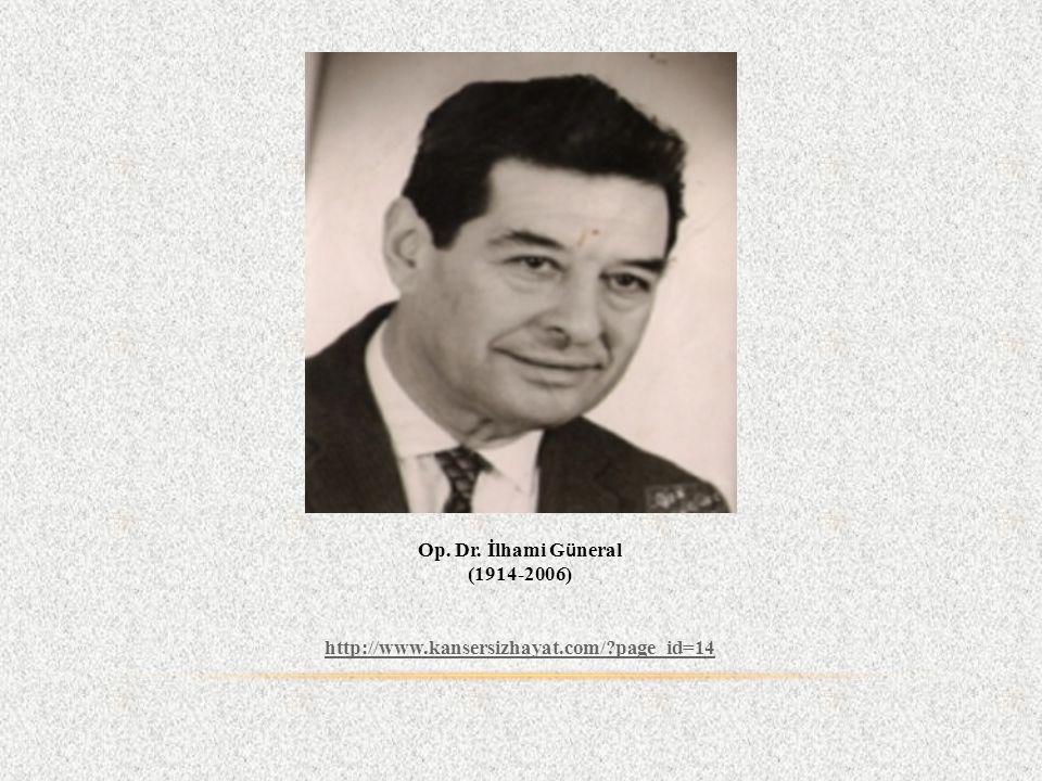Op. Dr. İlhami Güneral (1914-2006) http://www.kansersizhayat.com/ page_id=14