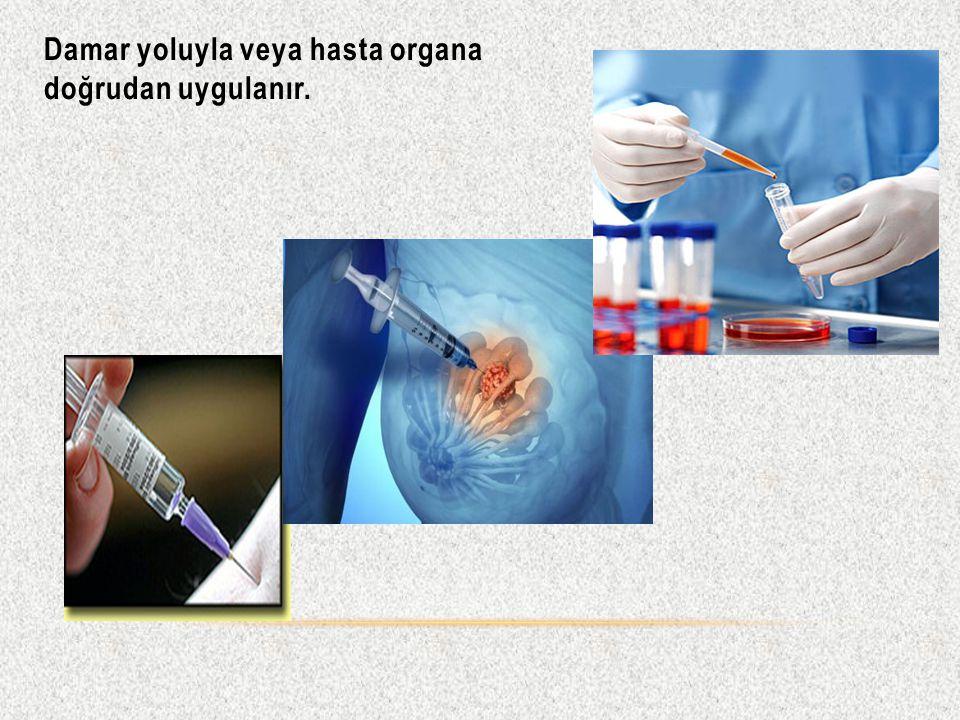 Damar yoluyla veya hasta organa doğrudan uygulanır.