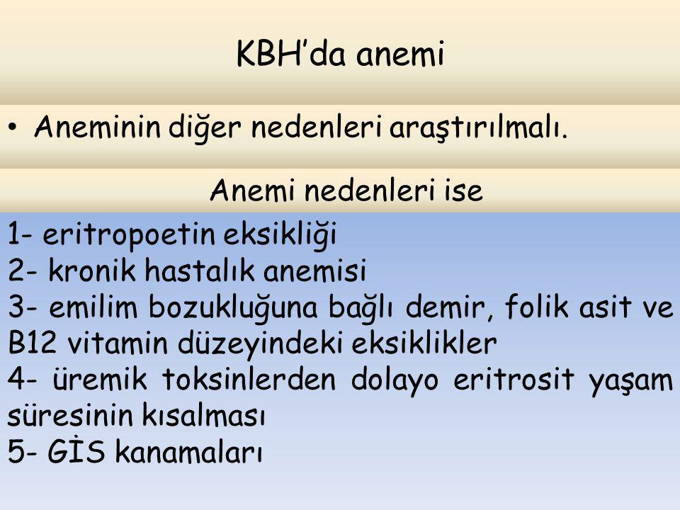 KBH'da anemi Aneminin diğer nedenleri araştırılmalı.