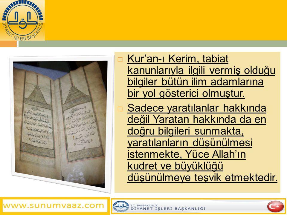 Kur'an-ı Kerim, tabiat kanunlarıyla ilgili vermiş olduğu bilgiler bütün ilim adamlarına bir yol gösterici olmuştur.