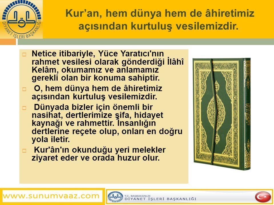 Kur'an, hem dünya hem de âhiretimiz açısından kurtuluş vesilemizdir.