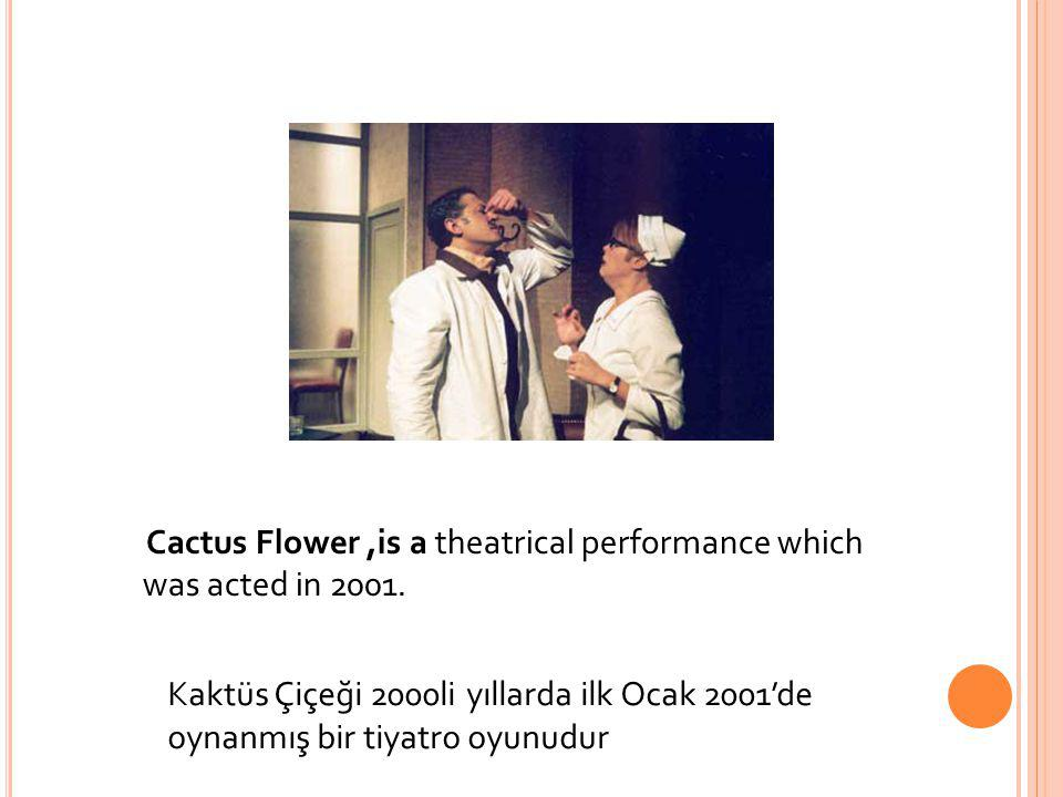 Cactus Flower ,is a theatrical performance which was acted in 2001.