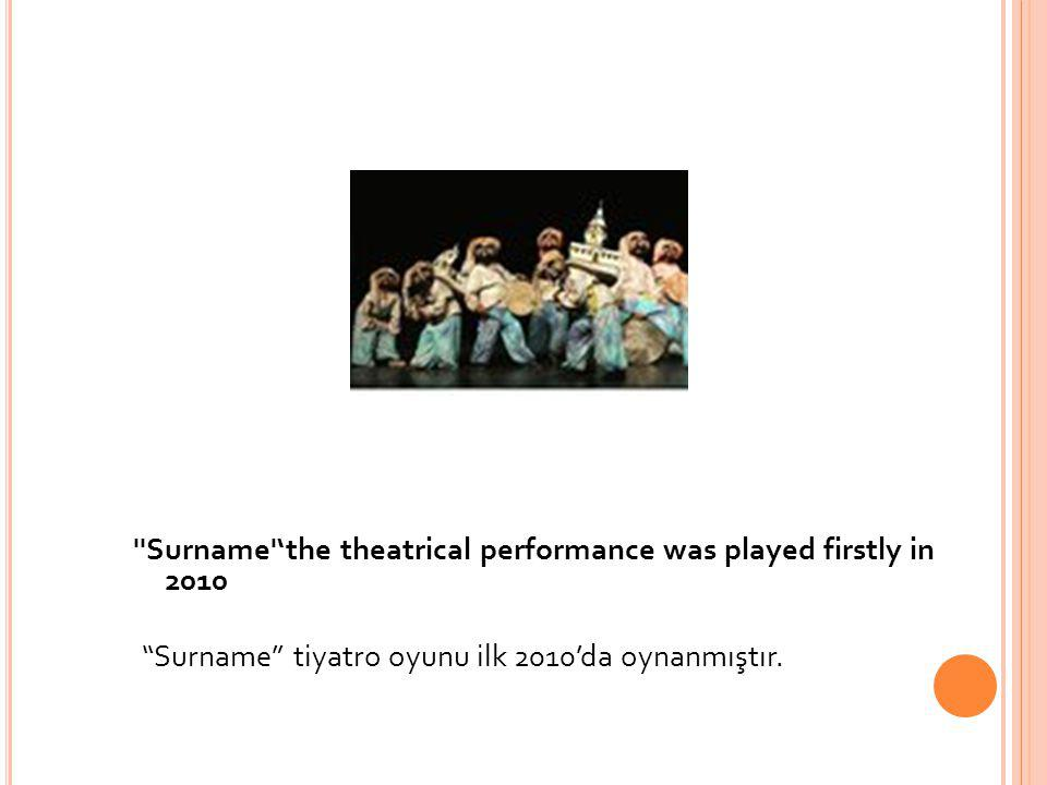 Surname 'the theatrical performance was played firstly in 2010