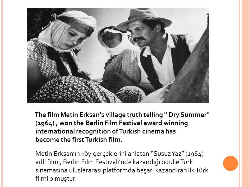 The film Metin Erksan s village truth telling Dry Summer (1964) , won the Berlin Film Festival award winning international recognition of Turkish cinema has become the first Turkish film.