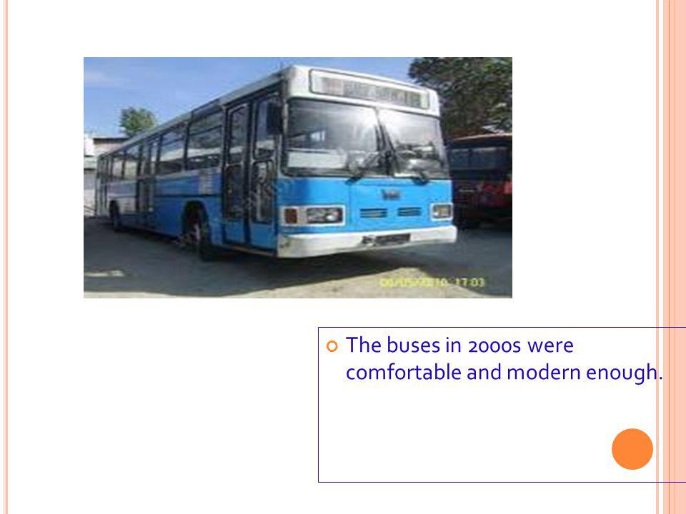 The buses in 2000s were comfortable and modern enough.