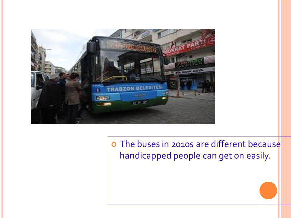 The buses in 2010s are different because handicapped people can get on easily.