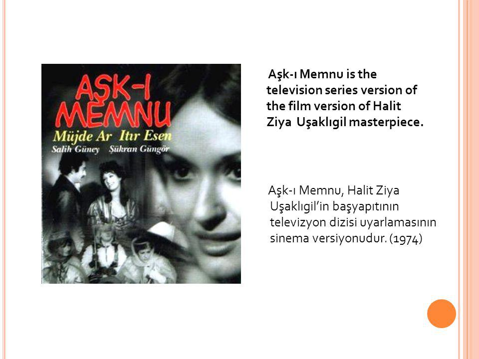 Aşk-ı Memnu is the television series version of the film version of Halit Ziya Uşaklıgil masterpiece.