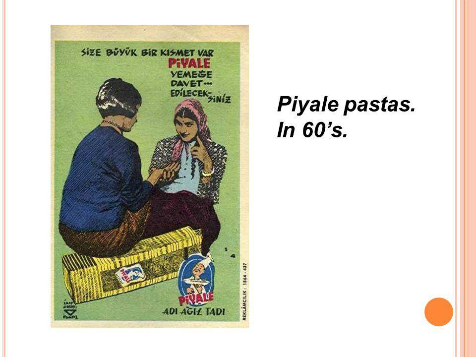 Piyale pastas. In 60's.