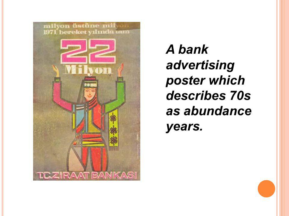 A bank advertising poster which describes 70s as abundance years.