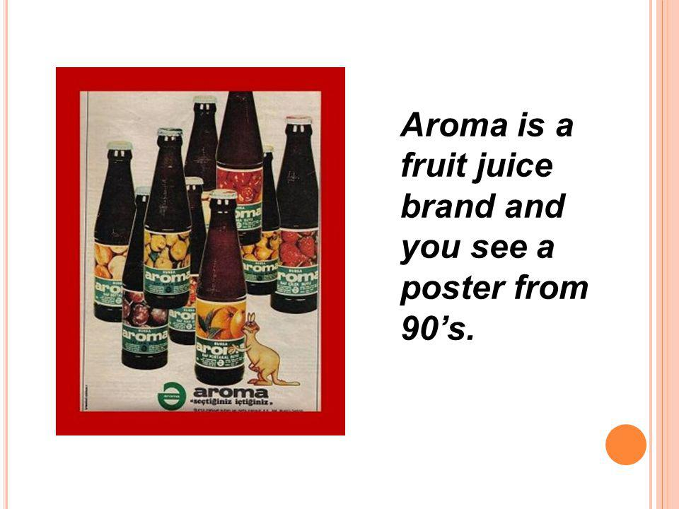 Aroma is a fruit juice brand and you see a poster from 90's.