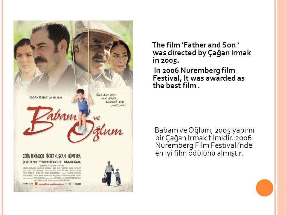The film 'Father and Son ' was directed by Çağan Irmak in 2005