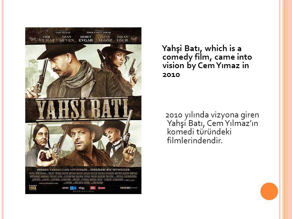 Yahşi Batı, which is a comedy film, came into vision by Cem Yımaz in 2010