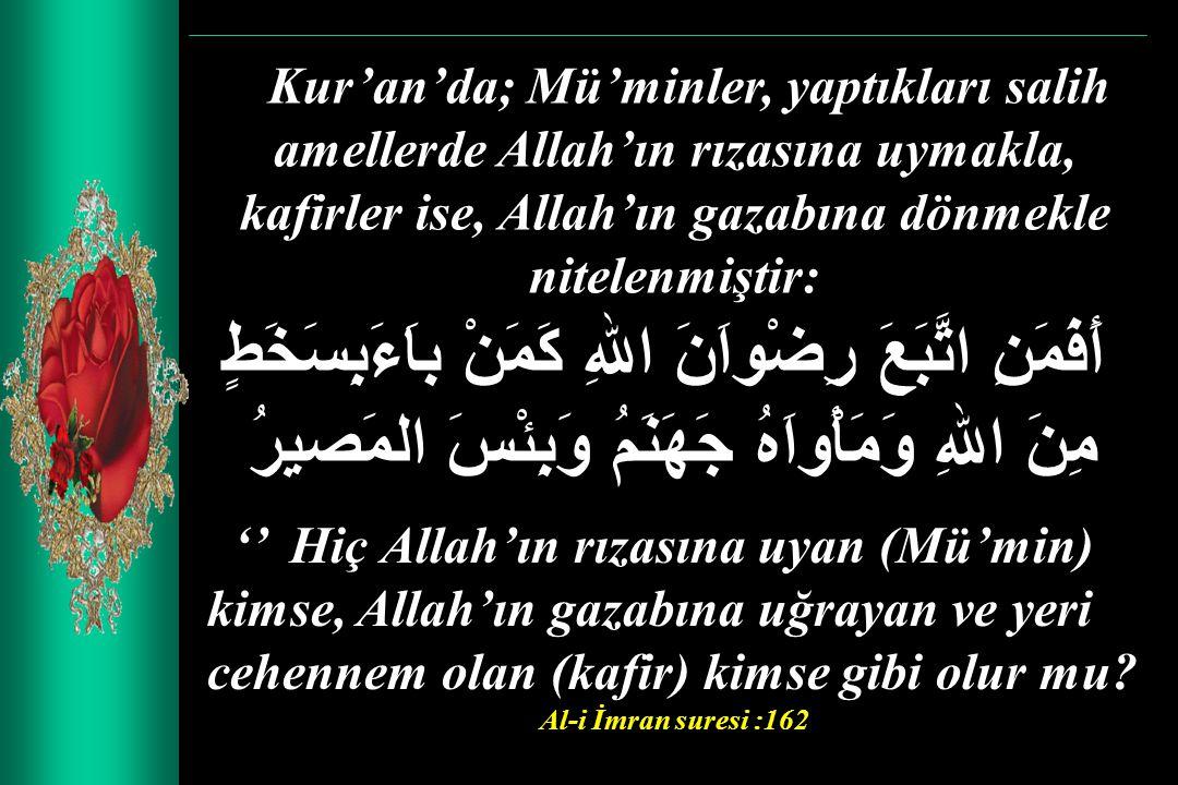 Kur'an'da; Mü'minler, yaptıkları salih amellerde Allah'ın rızasına uymakla, kafirler ise, Allah'ın gazabına dönmekle nitelenmiştir: