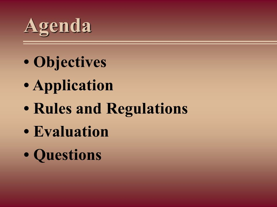 Agenda • Objectives • Application • Rules and Regulations • Evaluation • Questions