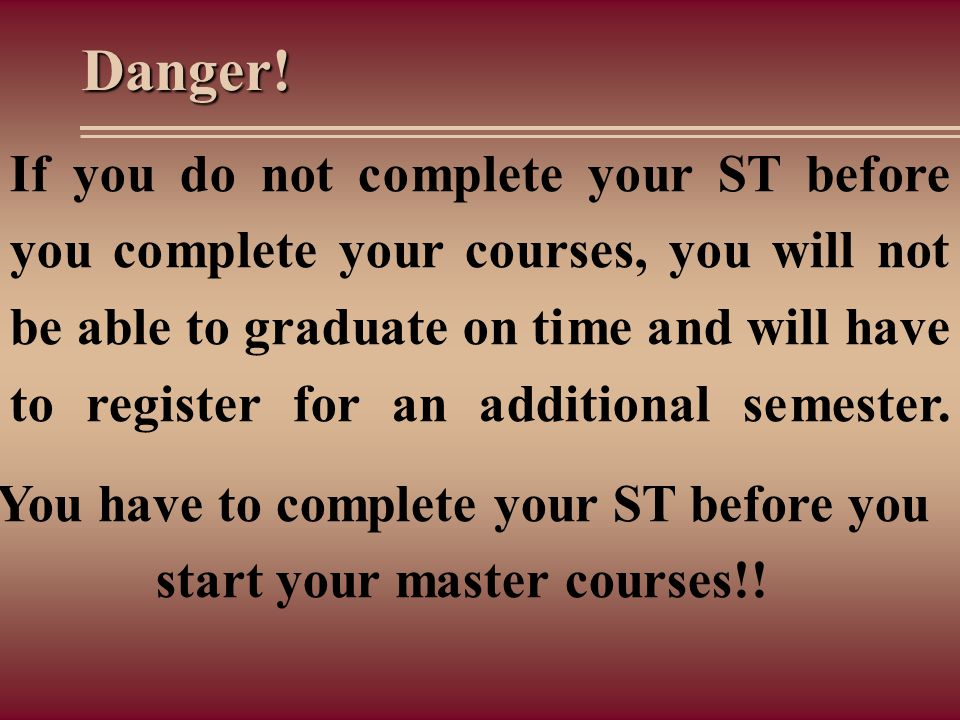 You have to complete your ST before you start your master courses!!