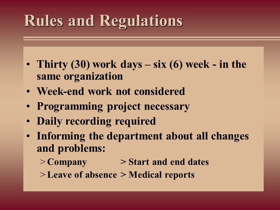 Rules and Regulations Thirty (30) work days – six (6) week - in the same organization. Week-end work not considered.