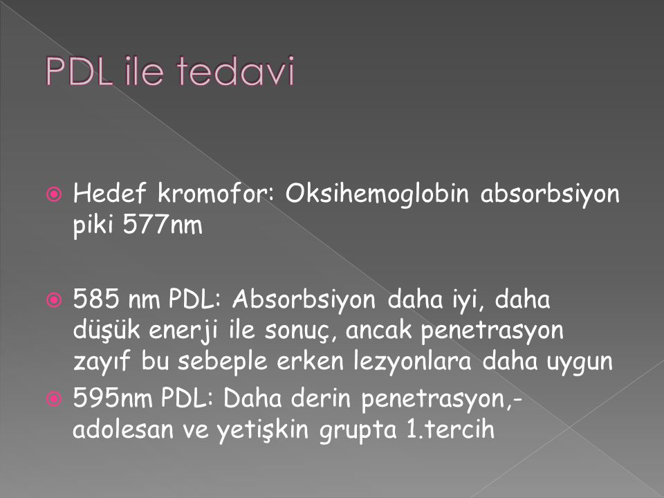 PDL ile tedavi Hedef kromofor: Oksihemoglobin absorbsiyon piki 577nm