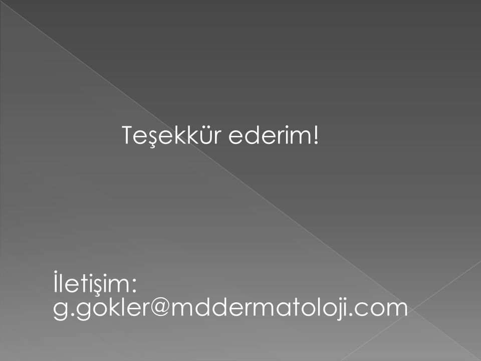 Teşekkür ederim! İletişim: g.gokler@mddermatoloji.com