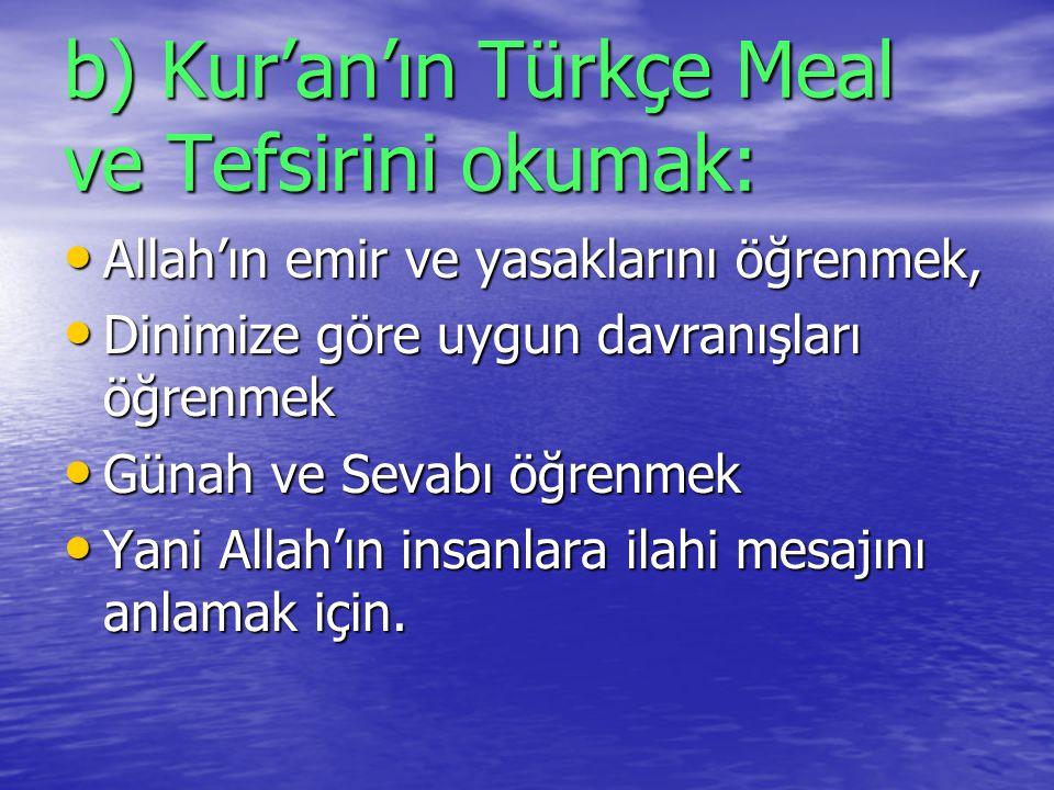 b) Kur'an'ın Türkçe Meal ve Tefsirini okumak: