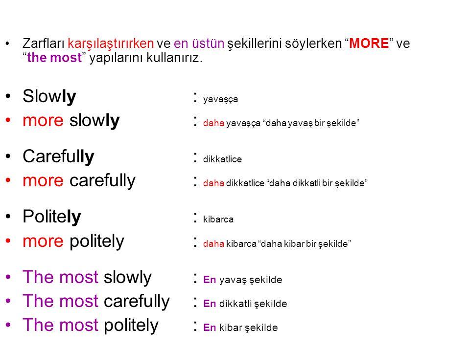 more slowly : daha yavaşça daha yavaş bir şekilde