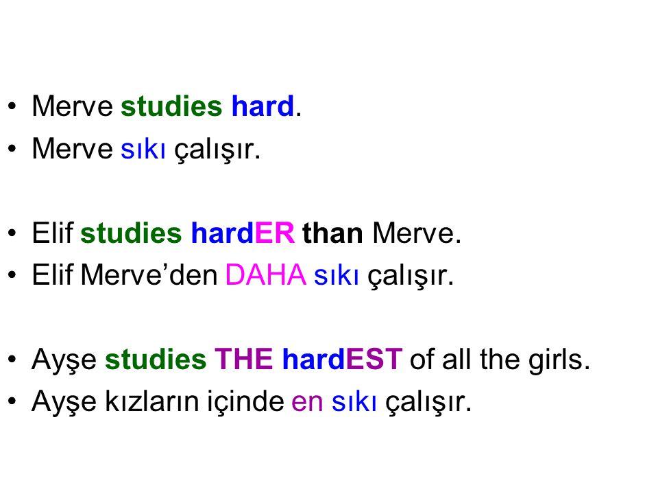 Merve studies hard. Merve sıkı çalışır. Elif studies hardER than Merve. Elif Merve'den DAHA sıkı çalışır.