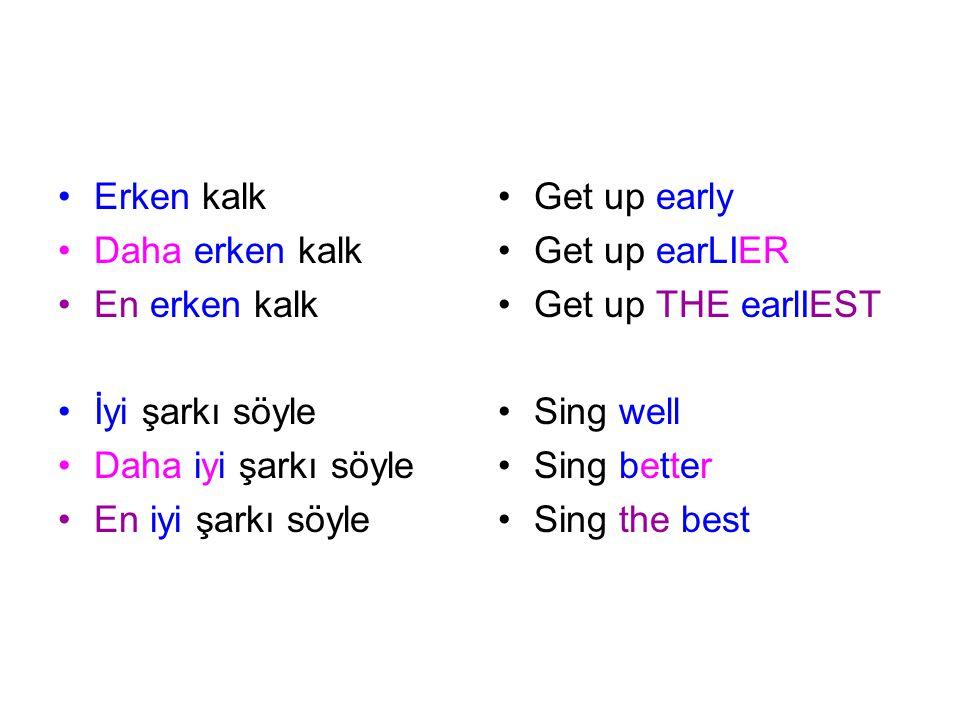 Erken kalk Daha erken kalk. En erken kalk. İyi şarkı söyle. Daha iyi şarkı söyle. En iyi şarkı söyle.
