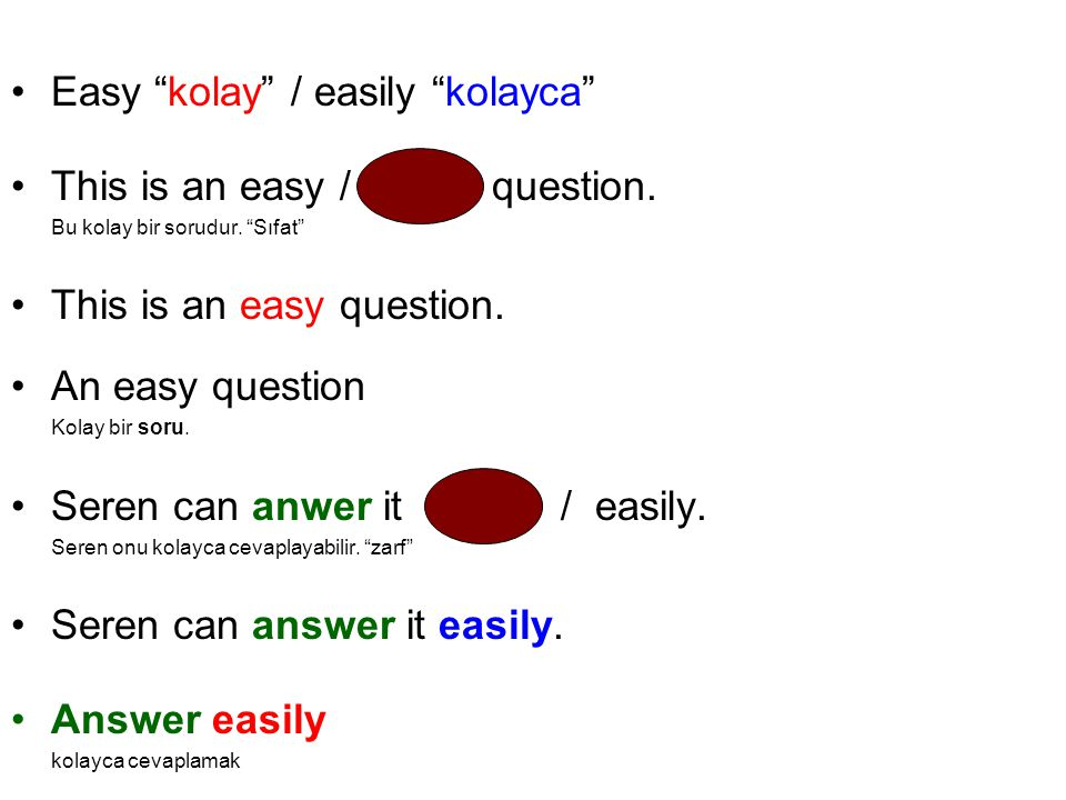Easy kolay / easily kolayca This is an easy / easily question.